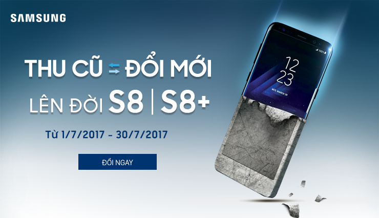 SIÊU HOT: Đổi cũ - Lấy mới - Lên đời Galaxy S8 | S8+ hình 1