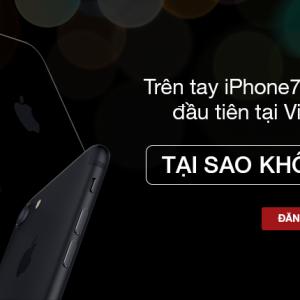 Đăng ký ngay: Để là người đầu tiên trên tay iPhone 7tại Việt Nam