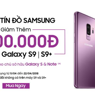 Giảm thêm 1 triệu đồng khi mua Samsung Galaxy S9 G960 và S9+ G965.