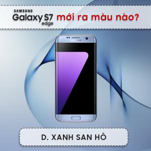 Mini game Thử tài fan công nghệ - Galaxy S7 Edge mới ra màu nào?