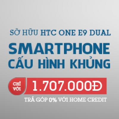 Mua điện thoại HTC One E9 Dual hưởng ngay: lãi suất 0%, cơ hội trúng điện thoại 4.9 triệu