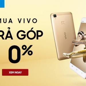 Mua trả góp điện thoại Vivo - Hưởng lãi suất 0%, tha hồ vi vu