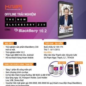 OFFLINE Trải nghiệm BlackBerry Z30 cùng Hệ Điều Hành 10.2.