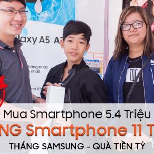 Tháng Samsung - Quà tiền tỷ: Mua smartphone 5.4 triệu, TRÚNG smartphone 11 triệu