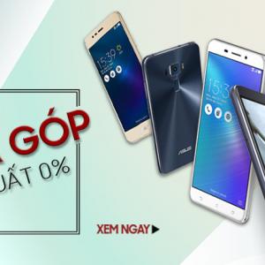Trả góp lãi suất 0% dành cho tất cả điện thoại Asus Zenfone 3