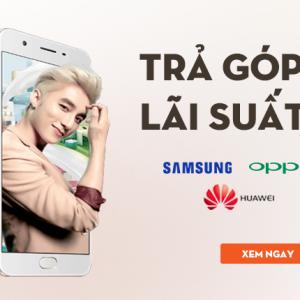 Trả góp lãi suất 0%: hàng loạt smartphone Samsung, OPPO, Huawei, HTC, ZTE