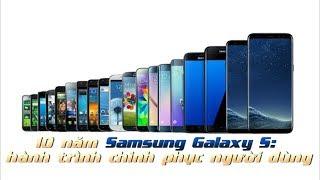 10 năm Samsung Galaxy S: hành trình chinh phục người dùng
