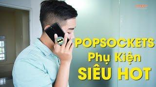 Khám phá PopSocket phụ kiện smartphone hot nhất hiện nay?