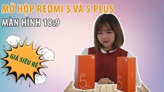 Mở hộp Redmi 5 và Redmi 5 Plus: Bộ đôi màn hình 18:9 giá siêu rẻ