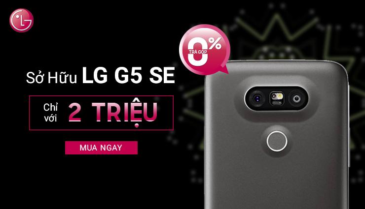 Sở hữu LG G5 chỉ 2 TRIỆU