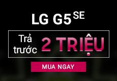LG G5 SE: Giảm 700.000đ hoặc Trả góp 0%