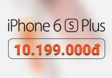 iPhone 6s Plus mới 100%: 10.199.000đ