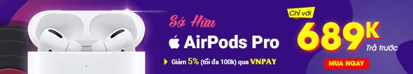 Sở hữu AirPods Pro chỉ với 689k trả trước