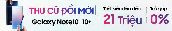 Thu cũ đổi mới Note10|10+ Tiết Kiệm Lên Đến 21 triệu