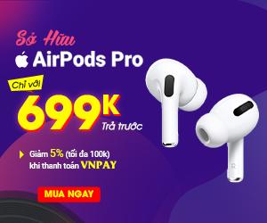 Sở hữu AirPods Pro chỉ với 699k trả trước