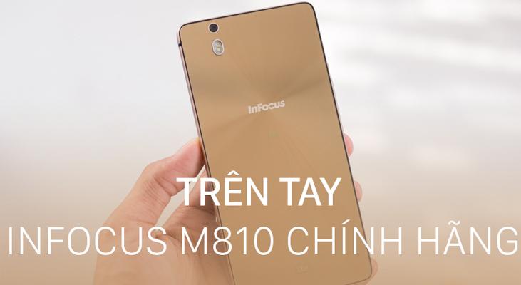 Đánh giá InFocus M810 chính hãng - Thiết kế đẹp, cấu hình mạnh mẽ