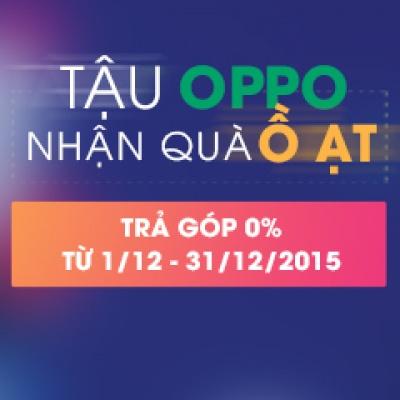 Trả góp OPPO - Nhận quà ồ ạt – Hưởng lãi suất 0%