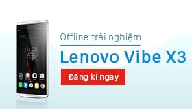 Mời đăng ký Offline trải nghiệm Lenovo Vibe X3