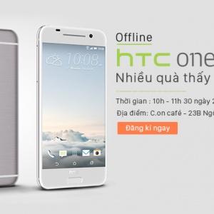 Mời tham gia Offline HTC One A9 – Nhiều quà thấy mê