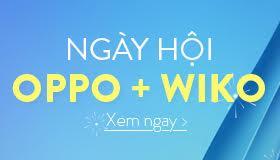 Ngày hội OPPO & Wiko - Chỉ duy nhất 1 ngày!