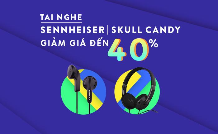 Tai nghe Sennheiser, Skull Candy giảm đến 40% - giá chỉ từ 169.000đ