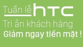 Tuần lễ HTC – Tri ân khách hàng, giảm ngay tiền mặt